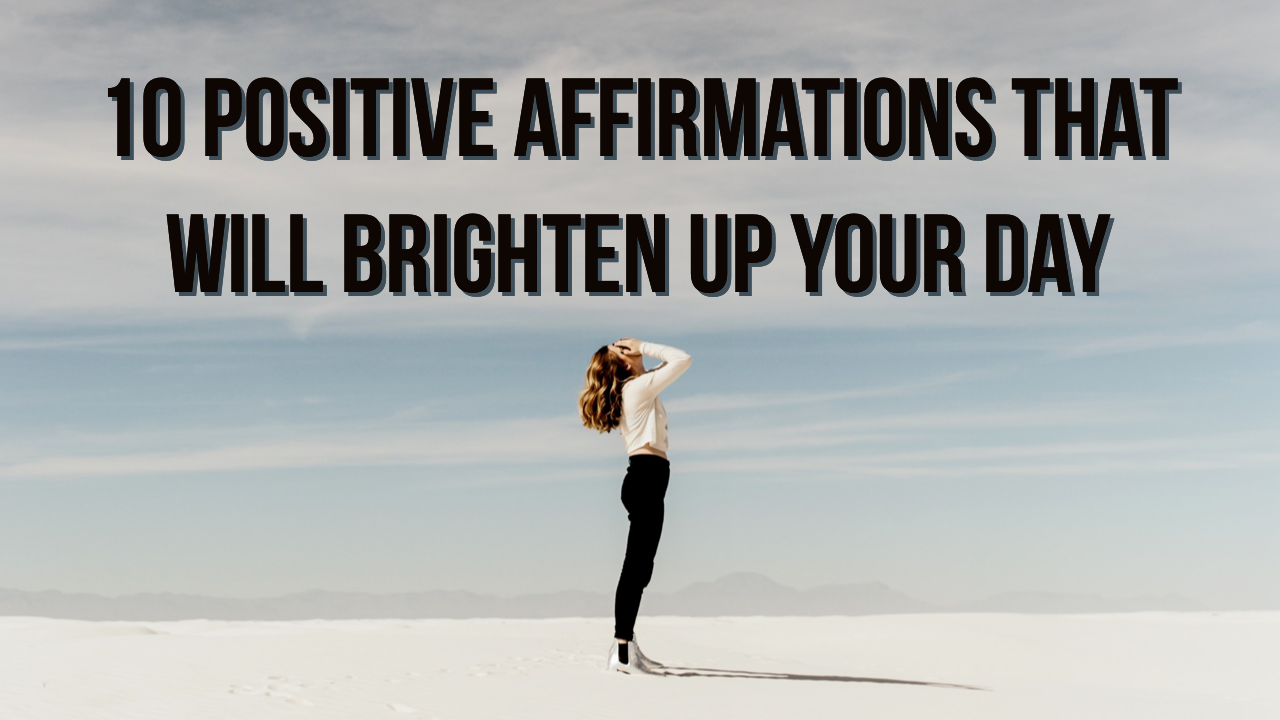 10 positive affirmations that will brighten up your day